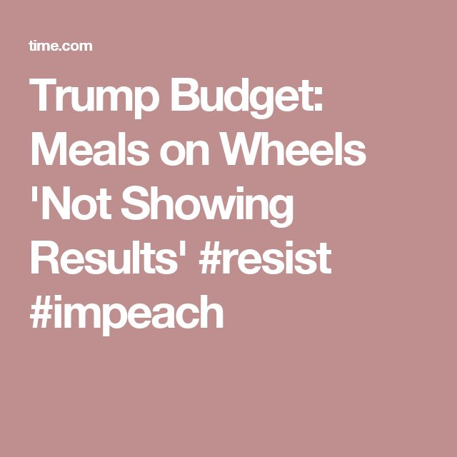 Trump Budget: Meals on Wheels 'Not Showing Results' #resist #impeach