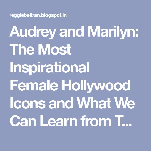 Audrey and Marilyn: The Most Inspirational Female Hollywood Icons and What We Can Learn from Their Style