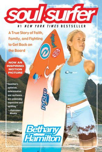 Soul Surfer: A True Story of Faith, Family, and Fighting to Get Back on the Board by Bethany Hamilton