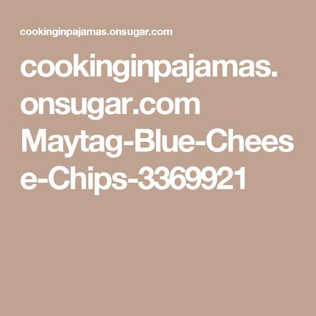 cookinginpajamas.onsugar.com Maytag-Blue-Cheese-Chips-3369921