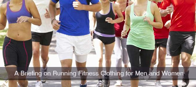 A Briefing on Running Fitness Clothing for Men and Women