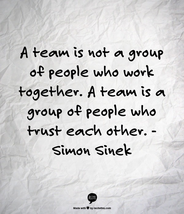 A team is not a group of people who work together. A team is a group of people who trust each