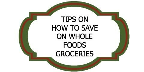 The lowdown on how NOT to give your whole paycheck to Whole Foods Market: Tips on How to Save on Whole Foods Market Groceries