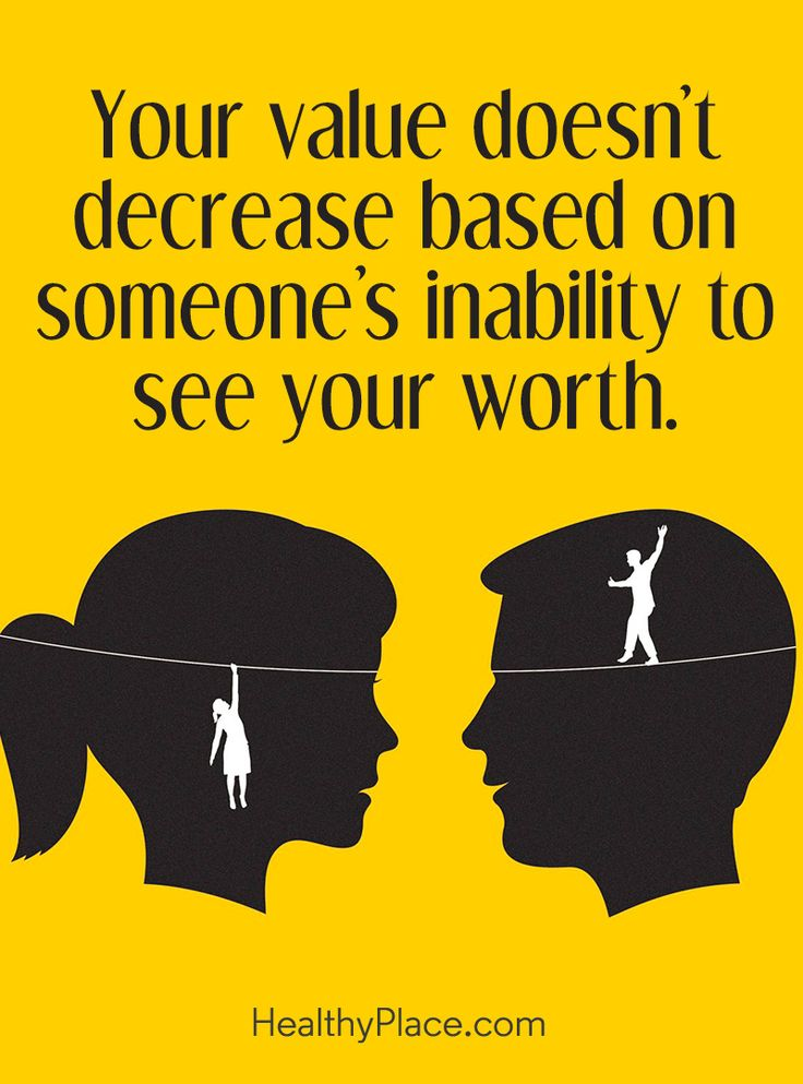 Positive Quote: Your value doesn´t decrease based on someone´s inability to see your worth. www.HealthyPlace.com