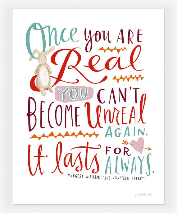 Emily McDowell print for @Design Mom, quote from The Velveteen Rabbit.Thoughts, Margery Williams, Real, Emily Mcdowell, The Velveteen Rabbit, Childhood Book, Rabbit Quotes, Inspiration Quotes, Children Book