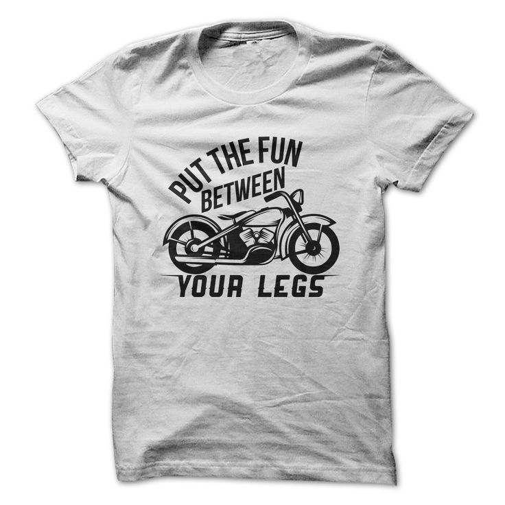 Put The Fun Between Your Legs - Nothings Better than a Bike / Motorcycle