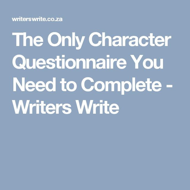 The Only Character Questionnaire You Need to Complete - Writers Write