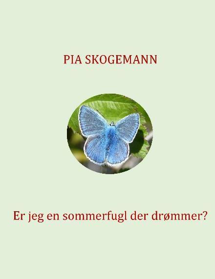Er jeg en sommerfugl, der drømmer? af Pia Skogemann (Bog) - køb hos Saxo