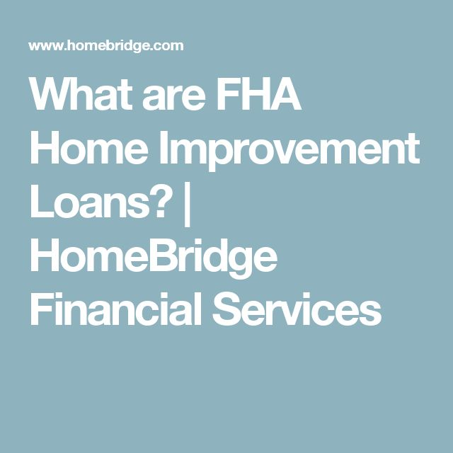 What are FHA Home Improvement Loans? | HomeBridge Financial Services