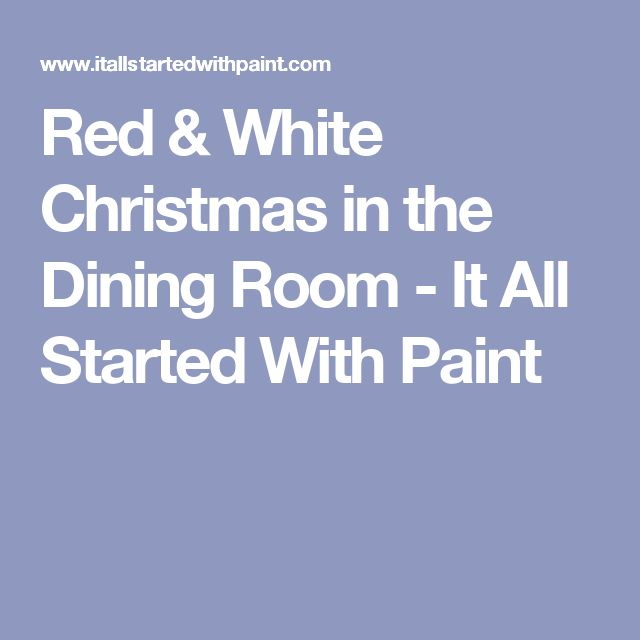 Red & White Christmas in the Dining Room - It All Started With Paint
