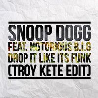 Snoop Dogg Feat. Notorious B.I.G - Drop It Like It's Funk (Troy Kete Edit) [CLICK BUY FOR FREE DOWNLOAD] by Troy Kete on SoundCloud