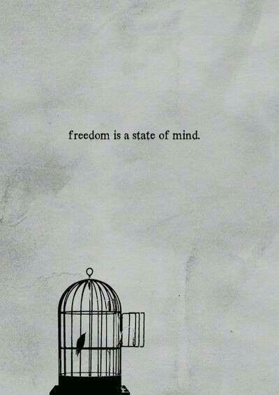 Freedom is a state of mind.