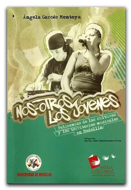 Nos-otros los jóvenes. Polisemias de las culturas y los territorios musicales en Medellín