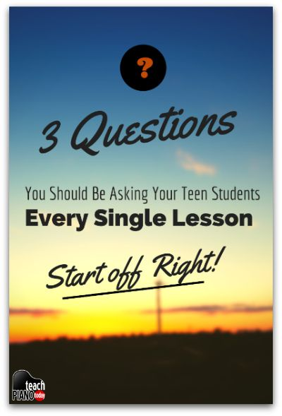 Are you Asking Your Teen Piano Students These 3 Questions? - Teach Piano Today
