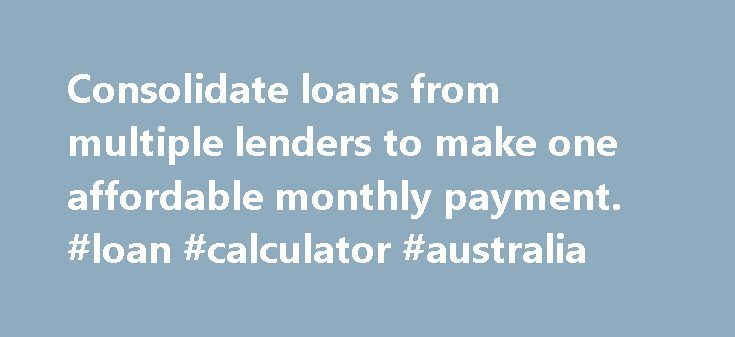 Consolidate loans from multiple lenders to make one affordable monthly payment. #loan #calculator #australia http://loan.remmont.com/consolidate-loans-from-multiple-lenders-to-make-one-affordable-monthly-payment-loan-calculator-australia/  #consolidate loans # Loan Consolidation About Federal Student Loans If you make more than one monthly student loan payment, you may find life easier with one affordable payment. A Direct Consolidation Loan brings all of your federal student loans together…