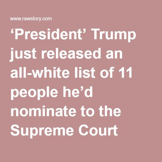 'President' Trump just released an all-white list of 11 people he'd nominate to the Supreme Court