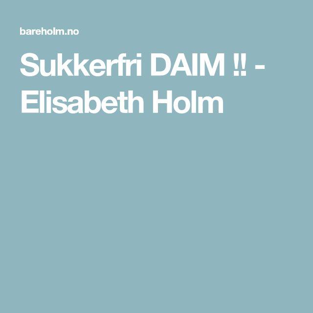 Sukkerfri DAIM !! - Elisabeth Holm