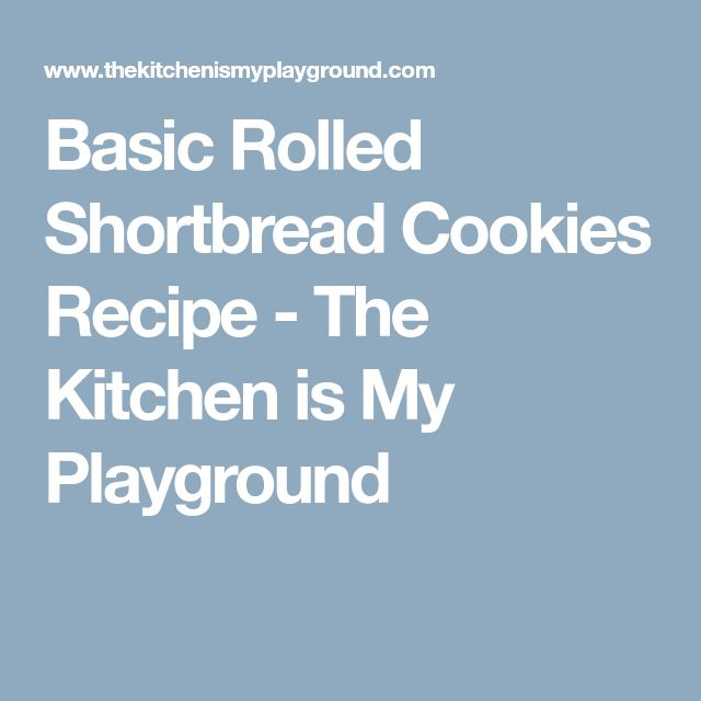 Basic Rolled Shortbread Cookies Recipe - The Kitchen is My Playground