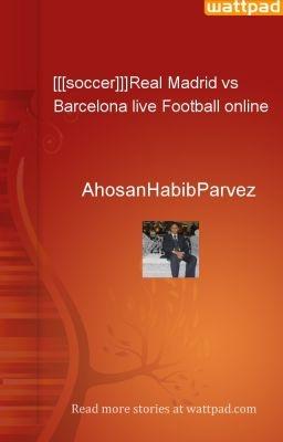 [[[soccer]]]Real Madrid vs Barcelona live Football online - AhosanHabibParvez