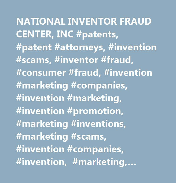 NATIONAL INVENTOR FRAUD CENTER, INC #patents, #patent #attorneys, #invention #scams, #inventor #fraud, #consumer #fraud, #invention #marketing #companies, #invention #marketing, #invention #promotion, #marketing #inventions, #marketing #scams, #invention #companies, #invention, #marketing, #inventors, #inventions, #inventor #help, #inventor #assistance, #inventors #helper, #patent #applications, #patent #marketing, #marketing #research, #inventor #resources, #us #patent, #us #patent, #us…