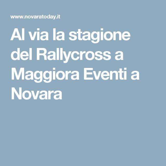 Al via la stagione del Rallycross a Maggiora Eventi a Novara