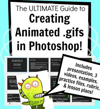 This is the ultimate guide to creating animations in Photoshop for middle school and high school students. Includes 3 in-depth videos for practice, making original animated .gifs, and tips & tricks for making animations in Photoshop. Whether you are new or already experienced at Photoshop, this lesson bundle has everything you need to help your students get started making their own animated .gifs in Photoshop. Perfect for graphic design, visual art, and computer related classes!