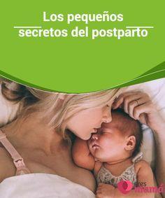 los #pequeños secretos del postparto Los pequeños #secretos del #postparto son claves para iniciar una óptima #recuperación de la madre, y aquí te los contamos.