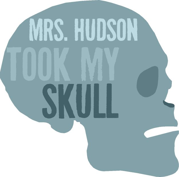Mrs. Hudson took my skull