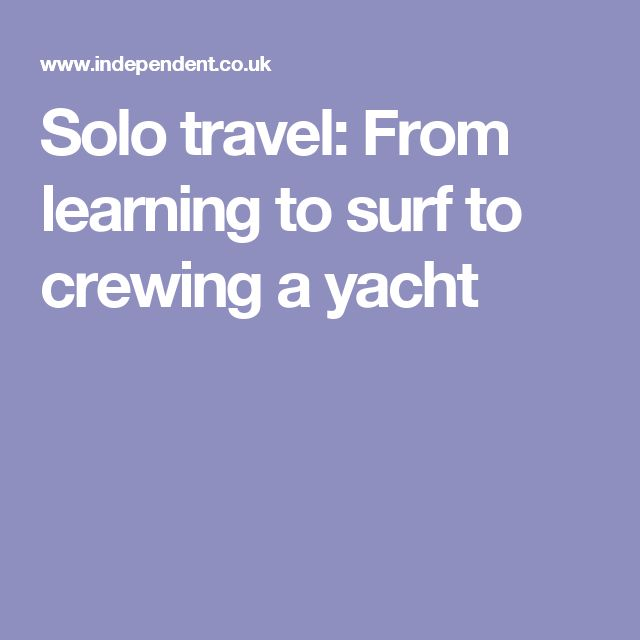 travel news advice solo from learning surf crewing yacht