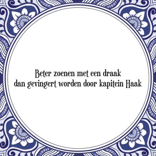 Beter zoenen met een draak dan gevingert worden door kapitein Haak - Bekijk of bestel deze Tegel nu op Tegelspreuken.nl