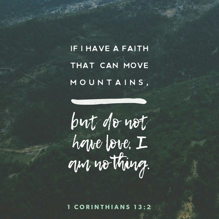 And though I have the gift of prophecy, and understand all mysteries, and all knowledge; and though I have all faith, so that I could remove mountains, and have not charity, I am nothing. 1 Corinthians 13:2 KJV http://bible.com/1/1co.13.2.KJV