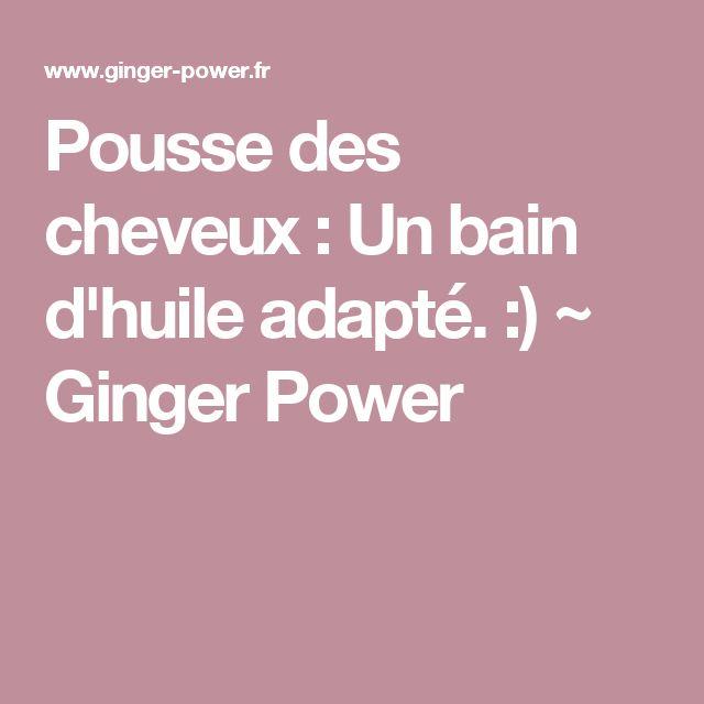 Pousse des cheveux : Un bain d'huile adapté. :) ~ Ginger Power