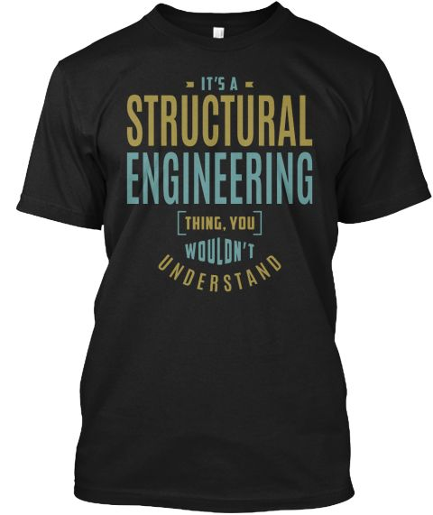 Structural Engineering Thing T Shirt Black T-Shirt Front
