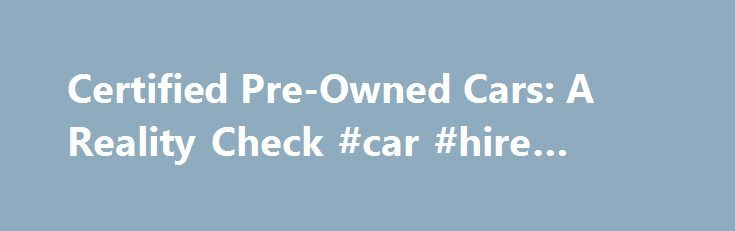 Certified Pre-Owned Cars: A Reality Check #car #hire #london http://cars.remmont.com/certified-pre-owned-cars-a-reality-check-car-hire-london/  #pre owned cars # Certified Pre-Owned Cars: A Reality Check 1 of 3 Certified pre-owned (CPO) cars are popular with buyers who want to minimize the risk of buying a used car. They also can typically get more car for their money with a CPO vehicle than they can with a new car. To be…The post Certified Pre-Owned Cars: A Reality Check #car #hire #london…