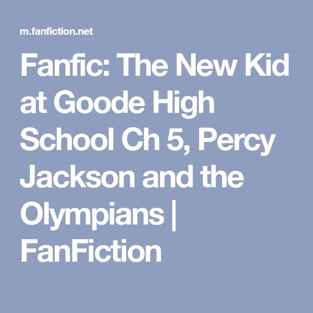 Fanfic: The New Kid at Goode High School Ch 5, Percy Jackson and the Olympians | FanFiction