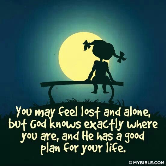 I do feel lost and all alone, but I am trying to remember God is in control :)