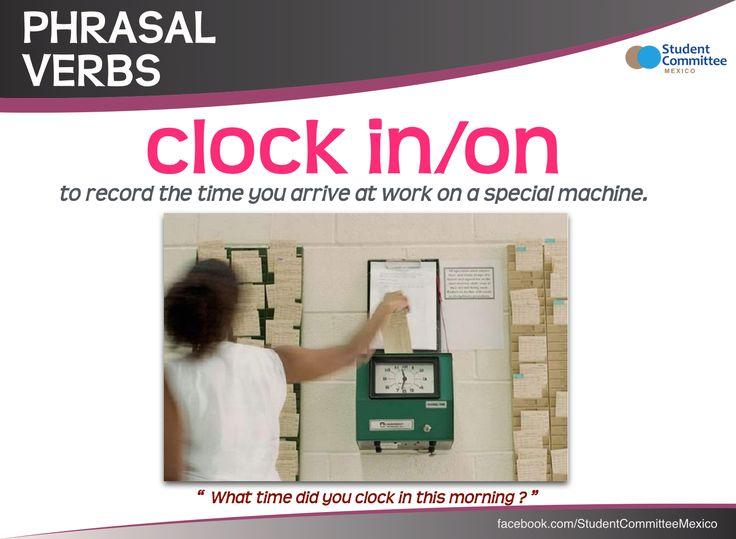' clock in/on ' PHRASAL VERBS