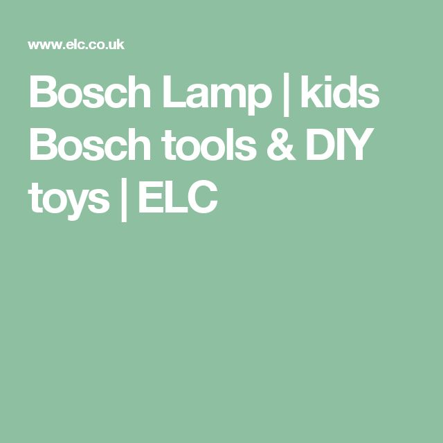 Bosch Lamp   kids Bosch tools & DIY toys   ELC