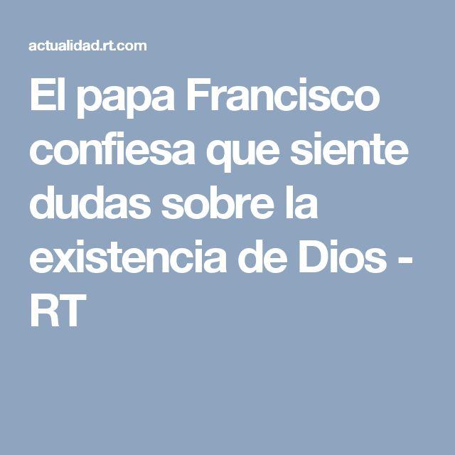 El papa Francisco confiesa que siente dudas sobre la existencia de Dios - RT