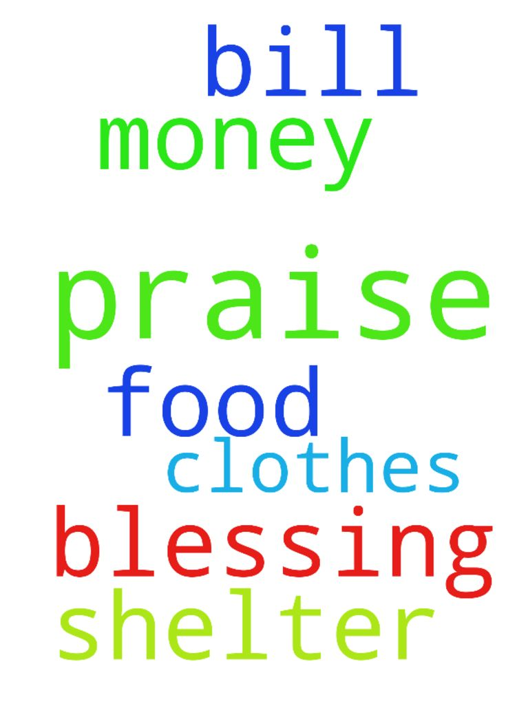 praise -  Praise God I have my bill money. I have my food, clothes and shelter. Thank you Lord Thank you for blessing me In Jesus name, Amen  Posted at: https://prayerrequest.com/t/ugA #pray #prayer #request #prayerrequest