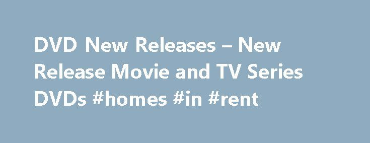 DVD New Releases – New Release Movie and TV Series DVDs #homes #in #rent http://renta.remmont.com/dvd-new-releases-new-release-movie-and-tv-series-dvds-homes-in-rent/  #top dvd rentals # DVD New Releases – Movies and TV Series Online DVD rental services like Blockbuster and Netflix are really popular because you can rent so many movies for cheap. You can watch so many movies, that before long you're looking for new titles. The new releases of movie DVDs and TV series on DVD are an ideal…