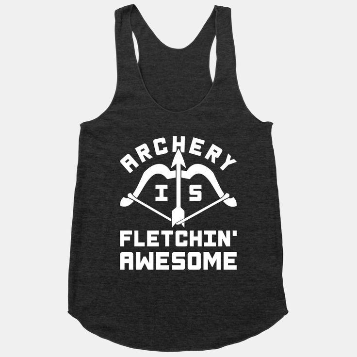 Archery Is Fletchin' Awesome | T-Shirts, Tank Tops, Sweatshirts and Hoodies | HUMAN