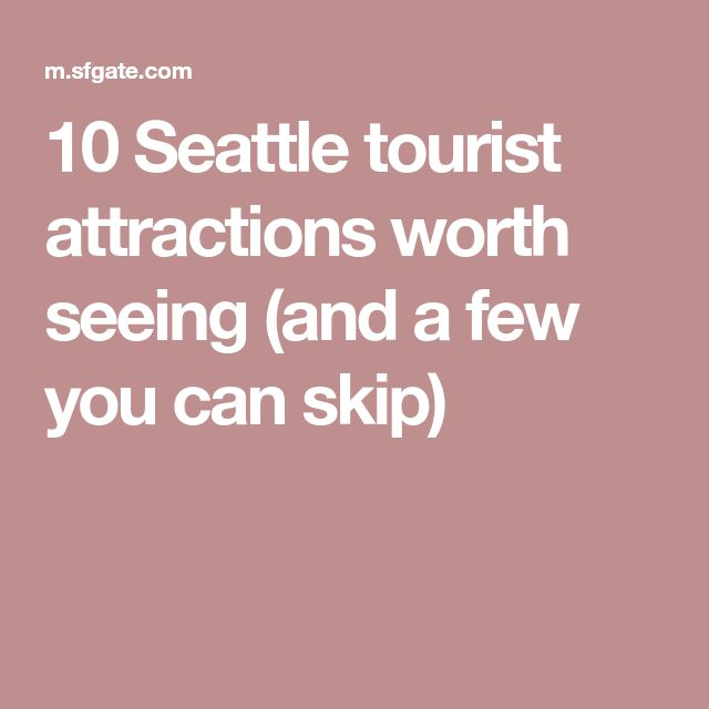 10 Seattle tourist attractions worth seeing (and a few you can skip)