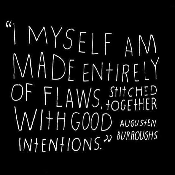 """I myself am made entirely of flaws stitched together with good intentions"" - Aren't we all? #PlaceboEffect #Flaws #Quote"