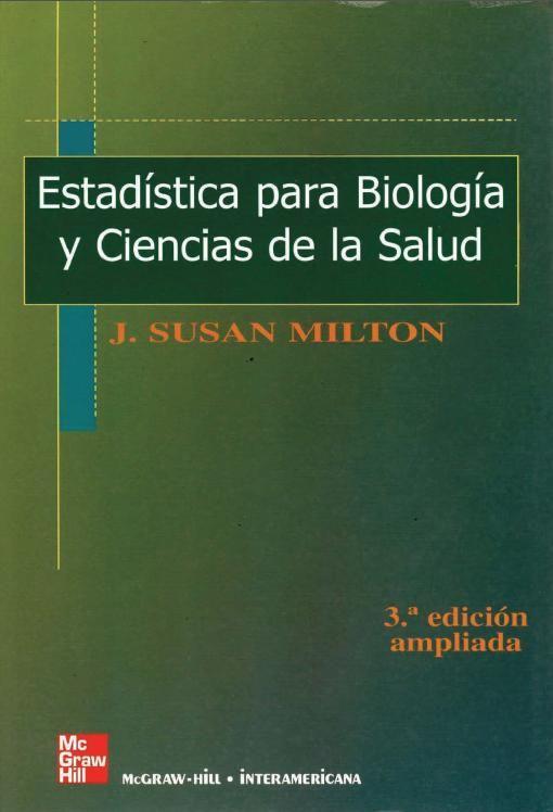 DESCARGA LIBRO ESTADÍSTICA PARA BIOLOGÍA Y CIENCIAS DE LA SALUD POR J. SUSAN MILTON EN PDF Y EN ESPAÑOL   http://helpbookhn.blogspot.com/2014/04/libro-Estadistica-para-Biologia-Ciencias-Salud-Susan-Milton.html