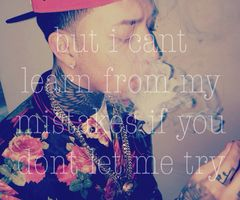 But I Can't Learn From My Mistakes If You Don't Let Me Try ~ Baeza <3