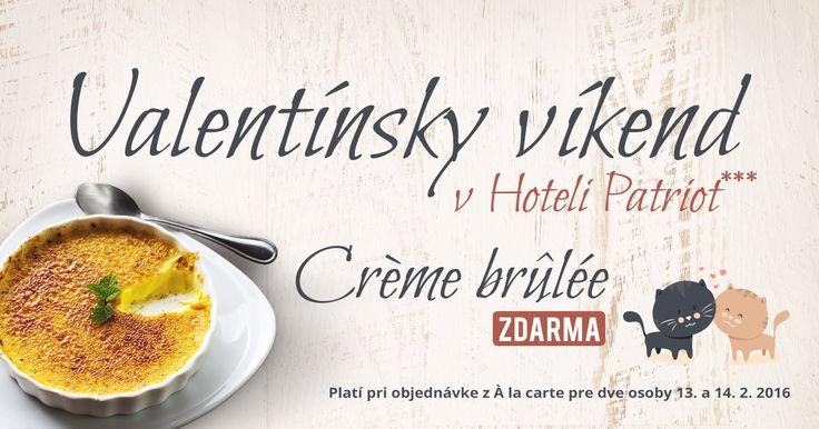 Lahodný Crème brûlée pre každý zamilovaný pár počas valentínskeho víkendu ZDARMA v Hoteli Patriot*** :) Akcia platí pri každej objednávke menu z À la carte pre dve osoby 13. a 14. februára 2016. #restaurant #dessert #valentine #love