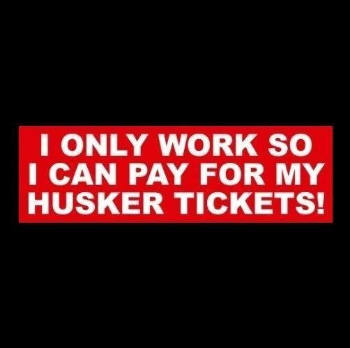 """I ONLY WORK SO I CAN PAY FOR MY HUSKER TICKETS!"" Nebraska Cornhuskers STICKER  #NebraskaCornhuskers"