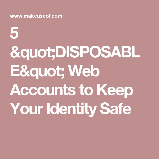 """5 """"DISPOSABLE"""" Web Accounts to Keep Your Identity Safe"""
