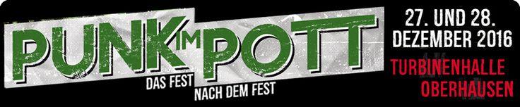 Punk im Pott Festival   Punk im Pott  ---- 27.12.2016  ++++ 28.12.2016 @ Oberhausen, Turbinenhalle  --- Die Kassierer Troopers Swiss und Die Andern Abstürzende Brieftauben NoRMAhl Die Lokalmatadore Fahnenflucht Das Pack TURBOBIER Pöbel & Gesocks OUTSIDERS JOY Die Shitlers #punxxx